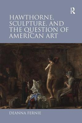 Hawthorne, Sculpture, and the Question of American Art - Fernie, Deanna
