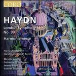 Haydn: London Symphony No. 99; Harmoniemesse