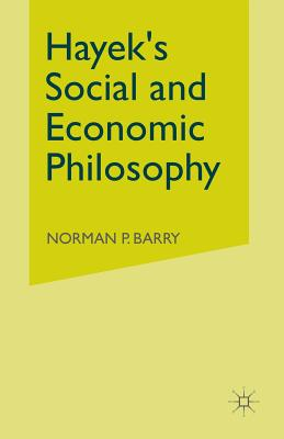 Hayek's Social and Economic Philosophy - Barry, Norman P