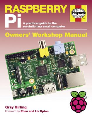Haynes Raspberry Pi: A Practical Guide to the Revolutionary Small Computer - Girling, Gary