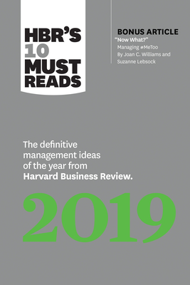 Hbr's 10 Must Reads 2019: The Definitive Management Ideas of the Year from Harvard Business Review (with Bonus Article Now What? by Joan C. Williams and Suzanne Lebsock) (Hbr's 10 Must Reads) - Review, Harvard Business, and Williams, Joan C, and Davenport, Thomas H