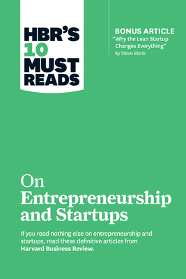 """Hbr's 10 Must Reads on Entrepreneurship and Startups (Featuring Bonus Article """"why the Lean Startup Changes Everything"""" by Steve Blank) - Review, Harvard Business, and Blank, Steve, and Andreessen, Marc"""