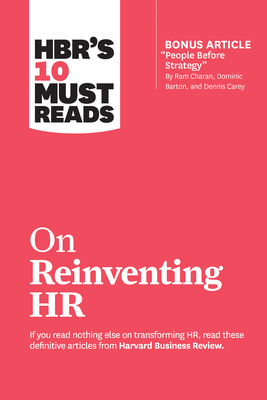 Hbr's 10 Must Reads on Reinventing HR (with Bonus Article People Before Strategy by RAM Charan, Dominic Barton, and Dennis Carey) - Review, Harvard Business, and Buckingham, Marcus, and Hoffman, Reid