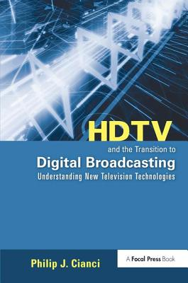 HDTV and the Transition to Digital Broadcasting: Understanding New Television Technologies - Cianci, Philip