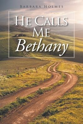 He Calls Me Bethany - Holmes, Barbara