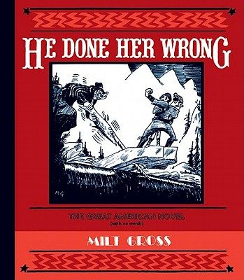 He Done Her Wrong: The Great American Novel - Gross, Milt