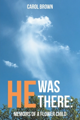 He Was There: Memoirs of a Flower Child - Brown, Carol