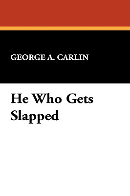 He Who Gets Slapped - Carlin, George A
