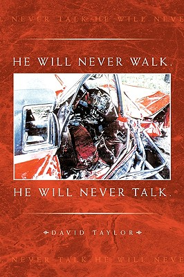 He Will Never Walk. He Will Never Talk. - Taylor, David