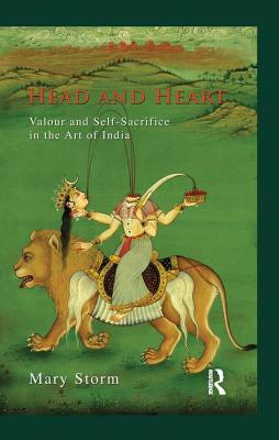 Head and Heart: Valour and Self-Sacrifice in the Art of India - Storm, Mary