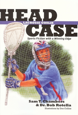 Head Case: Lacrosse Goalie: Sports Fiction with a Winning Edge - Chambers, Sam T, and Rotella, Bob, Dr.