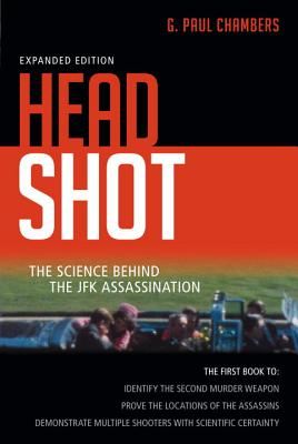 Head Shot: The Science Behind the JFK Assassination - Chambers, G Paul