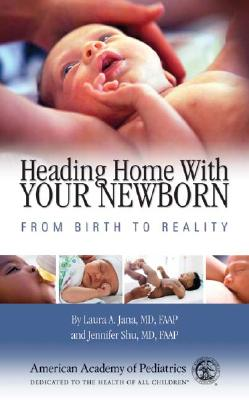 Heading Home with Your Newborn: From Birth to Reality - Shu, Jennifer, M.D., and Jana, Laura A, M.D.