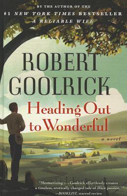 Heading Out to Wonderful - Goolrick, Robert