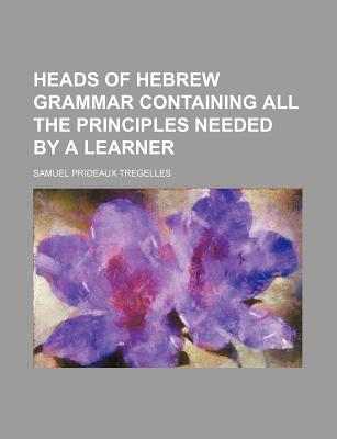 Heads of Hebrew grammar containing all the principles needed by a learner - Tregelles, Samuel Prideaux