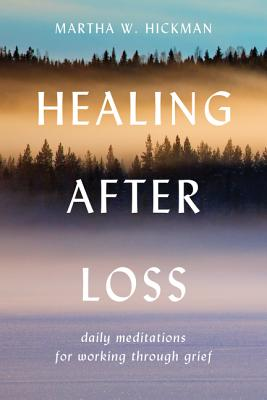 Healing After Loss:: Daily Meditations for Working Through Grief - Hickman, Martha W