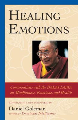 Healing Emotions: Conversations with the Dalai Lama on Mindfulness, Emotions, and Health - Goleman, Daniel, Prof.