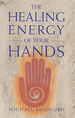 Healing Energy of Your Hands - Bradford, Michael