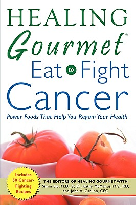 Healing Gourmet Eat to Fight Cancer - Liu, Simin, and McManus, Kathy, and Carlino, John