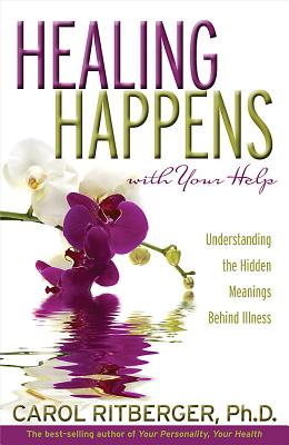 Healing Happens with Your Help: Understanding the Hidden Meanings Behind Illness - Ritberger, Carol, PH.D.