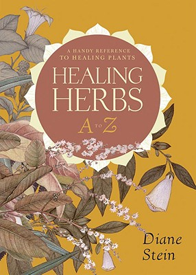 Healing Herbs A to Z: A Handy Reference to Healing Plants - Stein, Diane