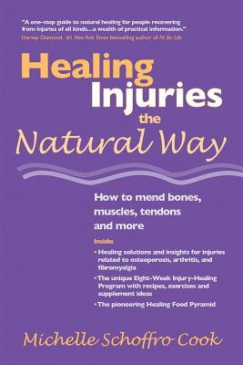 Healing Injuries the Natural Way: How to Mend Bones, Muscles, Tendons and More - Cook, Michelle Schoffro, PhD
