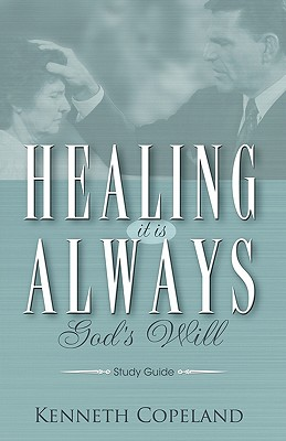 Healing It Is Always God's Will Study Guide - Copeland, Kenneth