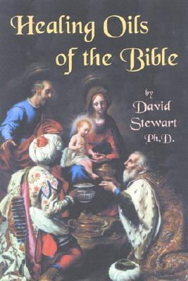 Healing Oils of the Bible - Stewart, David, Dr., and Stewart, Daivd