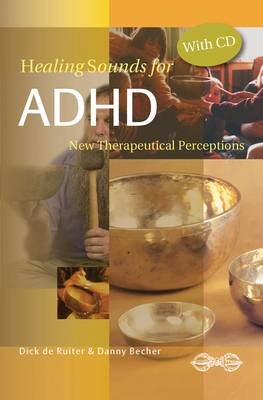 Healing Sounds for ADHD: New Therapeutic Insights - de Ruiter, Dick