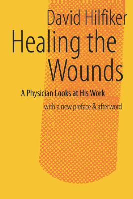 Healing the Wounds: 2nd REV. Ed. - Hilfiker, David, Dr.