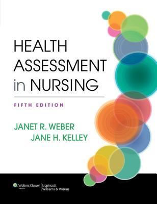 Health Assessment in Nursing - Weber, Janet R, RN, Edd, and Kelley, Jane, RN, Edd