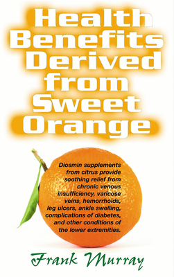 Health Benefits Derived from Sweet Orange: Diosmin Supplements from Citrus - Murray, Frank