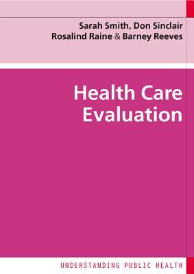 Health Care Evaluation - Smith, Sarah, and Sinclair, Don, and Raine, Rosalind