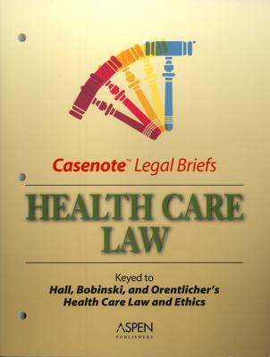 Health Care Law: Keyed to Hall, Bobinski, and Orentlicher's Health Care Law and Ethics - Aspen Publishers (Creator)