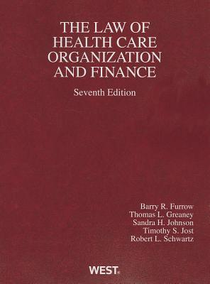 Health Care Organization and Finance - Furrow, Barry R., and Greaney, Thomas L., and Johnson, Sandra