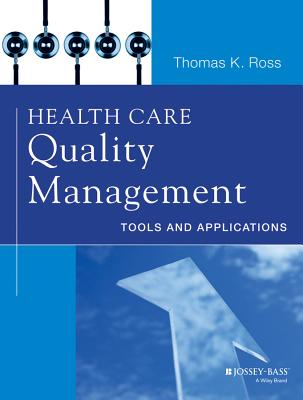 Health Care Quality Management: Tools and Applications - Ross, Thomas K