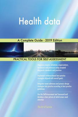 Health data A Complete Guide - 2019 Edition - Blokdyk, Gerardus