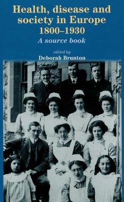 Health, Disease and Society in Europe, 1800-1930: A Source Book - Brunton, Deborah (Editor)