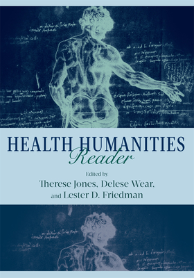 Health Humanities Reader - Jones, Therese, Professor (Editor), and Wear, Delese (Editor), and Friedman, Lester D (Editor)