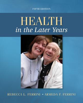 Health in the Later Years - Ferrini, Rebecca, and Ferrini, Armeda