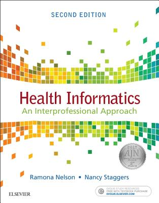 Health Informatics: An Interprofessional Approach - Nelson, Ramona, PhD, RN, and Staggers, Nancy, PhD, RN, Faan