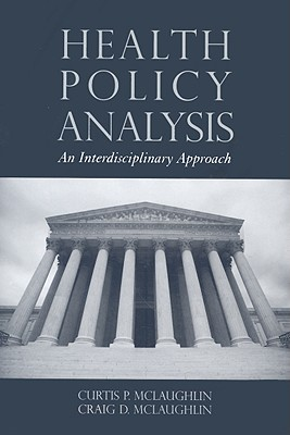 Health Policy Analysis: An Interdisciplinary Approach - McLaughlin, Curtis P, and McLaughlin, Craig D