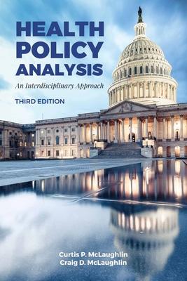 Health Policy Analysis: An Interdisciplinary Approach - McLaughlin, Curtis P, and McLaughlin, Mj Craig D