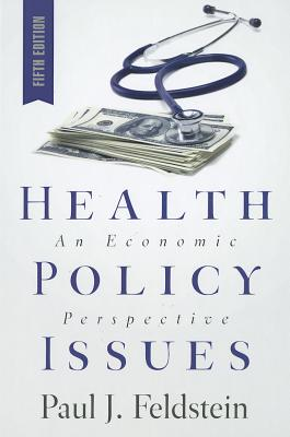 Health Policy Issues: An Economic Perspective - Feldstein, Paul J