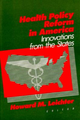 Health Policy Reform in America: Innovations from the States - Leichter, Howard M (Editor)