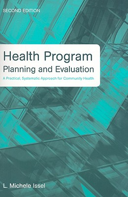 Health Program Planning and Evaluation: A Practical, Systematic Approach for Community Health - Issel, L Michele