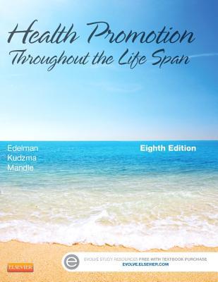 Health Promotion Throughout the Life Span - Edelman, Carole Lium, and Mandle, Carol Lynn, and Kudzma, Elizabeth C