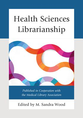 Health Sciences Librarianship - Wood, M Sandra, MLS, MBA (Editor)