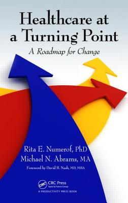 Healthcare at a Turning Point: A Roadmap for Change - Numerof, Rita E, and Abrams, Michael