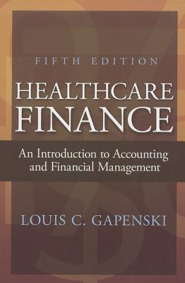 Healthcare Finance: An Introduction to Accounting and Financial Management - Gapenski, Louis C, Ph.D.
